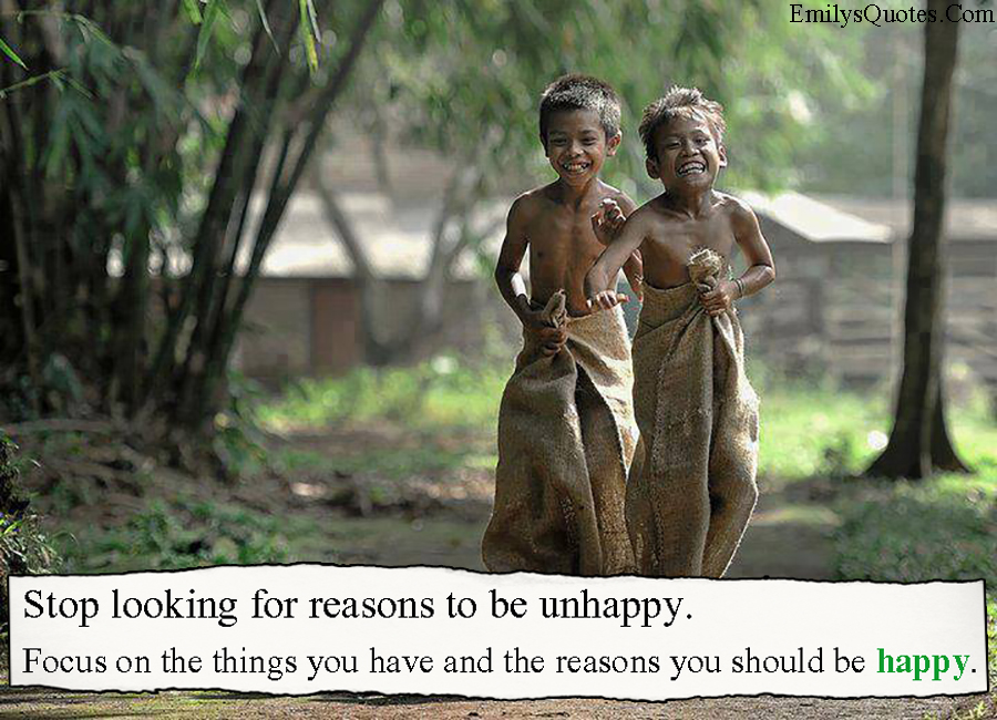 EmilysQuotes.Com - unhappy, reason, happy, inspirational, positive, unknown
