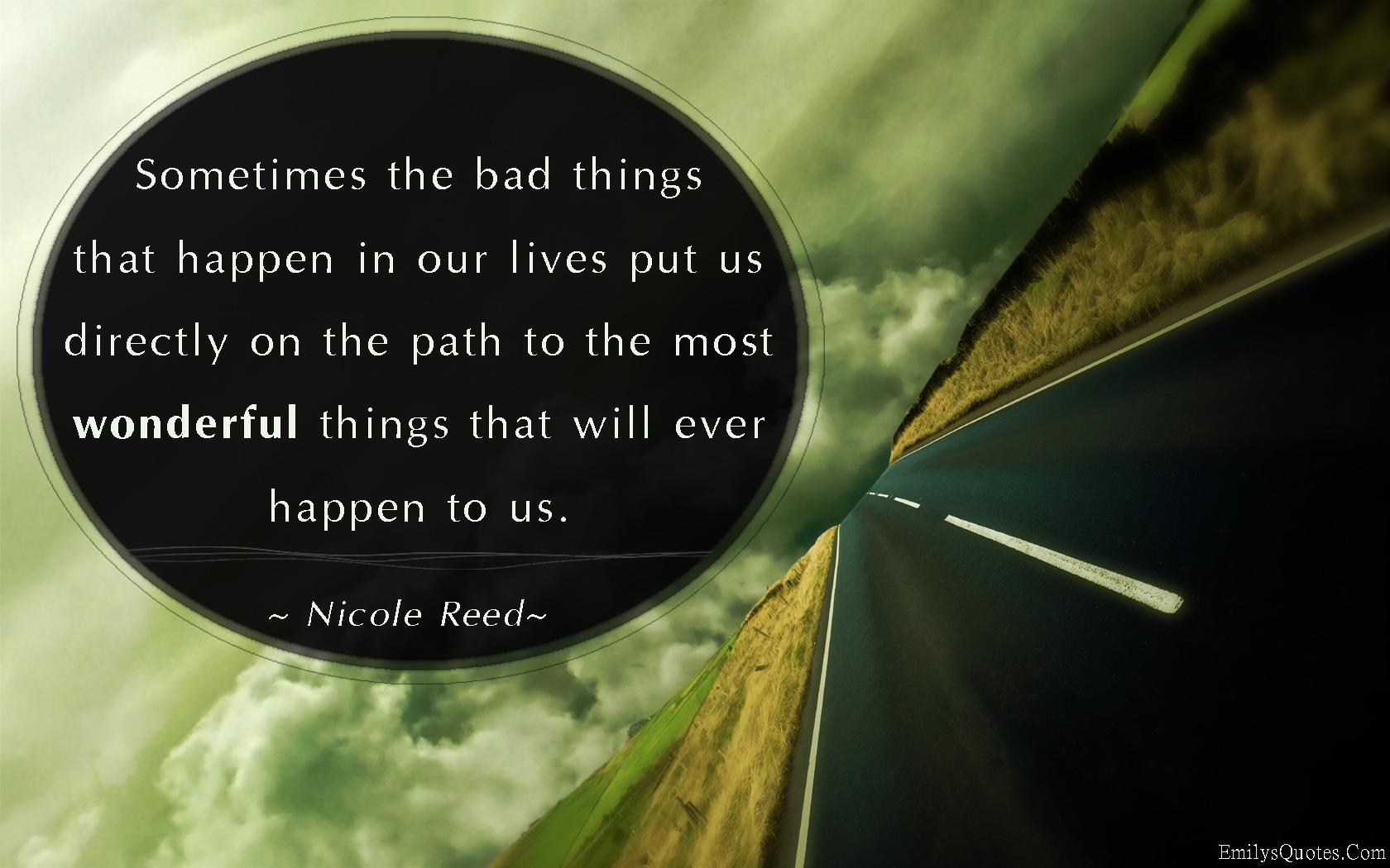 Great Positive Quotes About Life Sometimes The Bad Things That Happen In Our Lives Put Us Directly