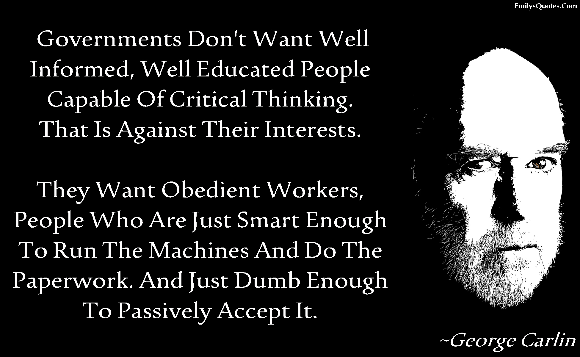 EmilysQuotes.Com - Government, educated people, need, ignorance, sad, life, George Carlin, truth