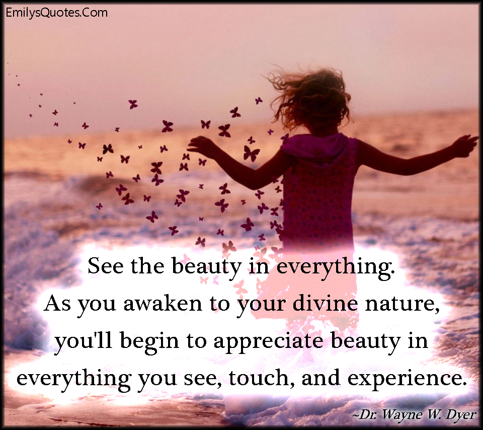 See the beauty in everything. As you awaken to your divine ...