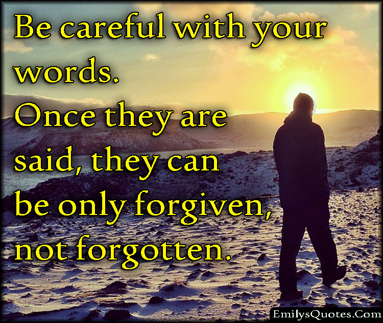 EmilysQuotes.Com - careful, communication, forgive, forget, consequences, unknown