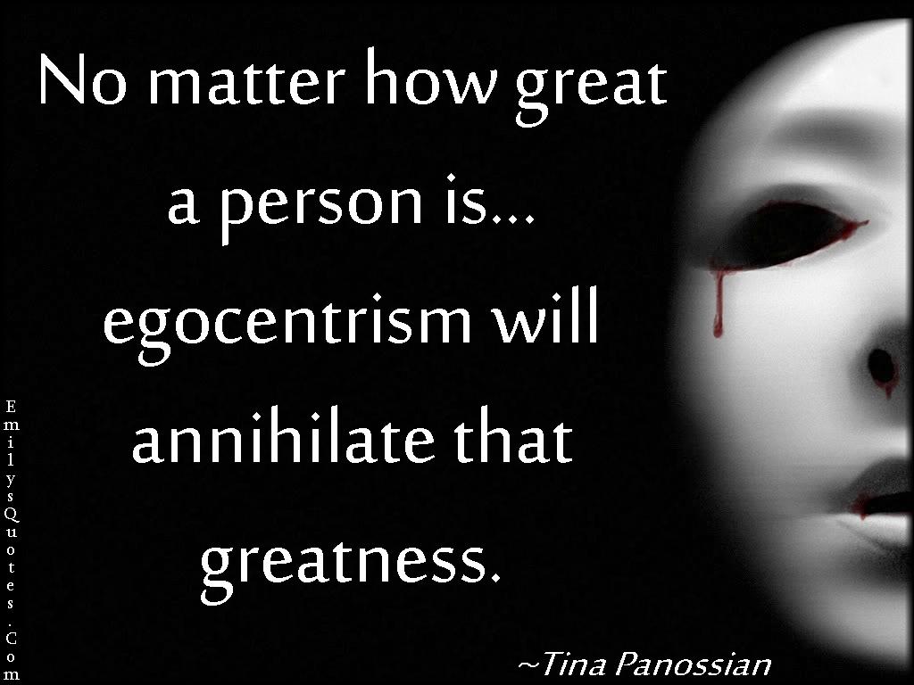 EmilysQuotes.Com - consequences, egocentrism, destruction, intelligent, Tina Panossian