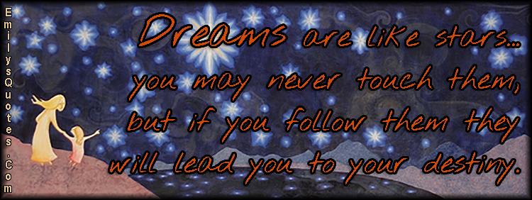 EmilysQuotes.Com - dreams, stars, follow, destiny, inspirational, life, great, unknown