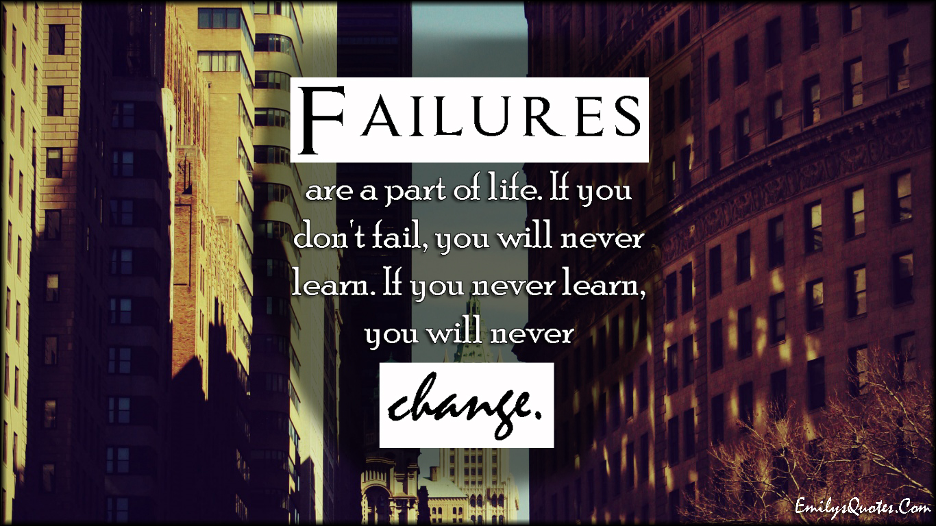 EmilysQuotes.Com - failure, life, learning, change, inspirational, unknown