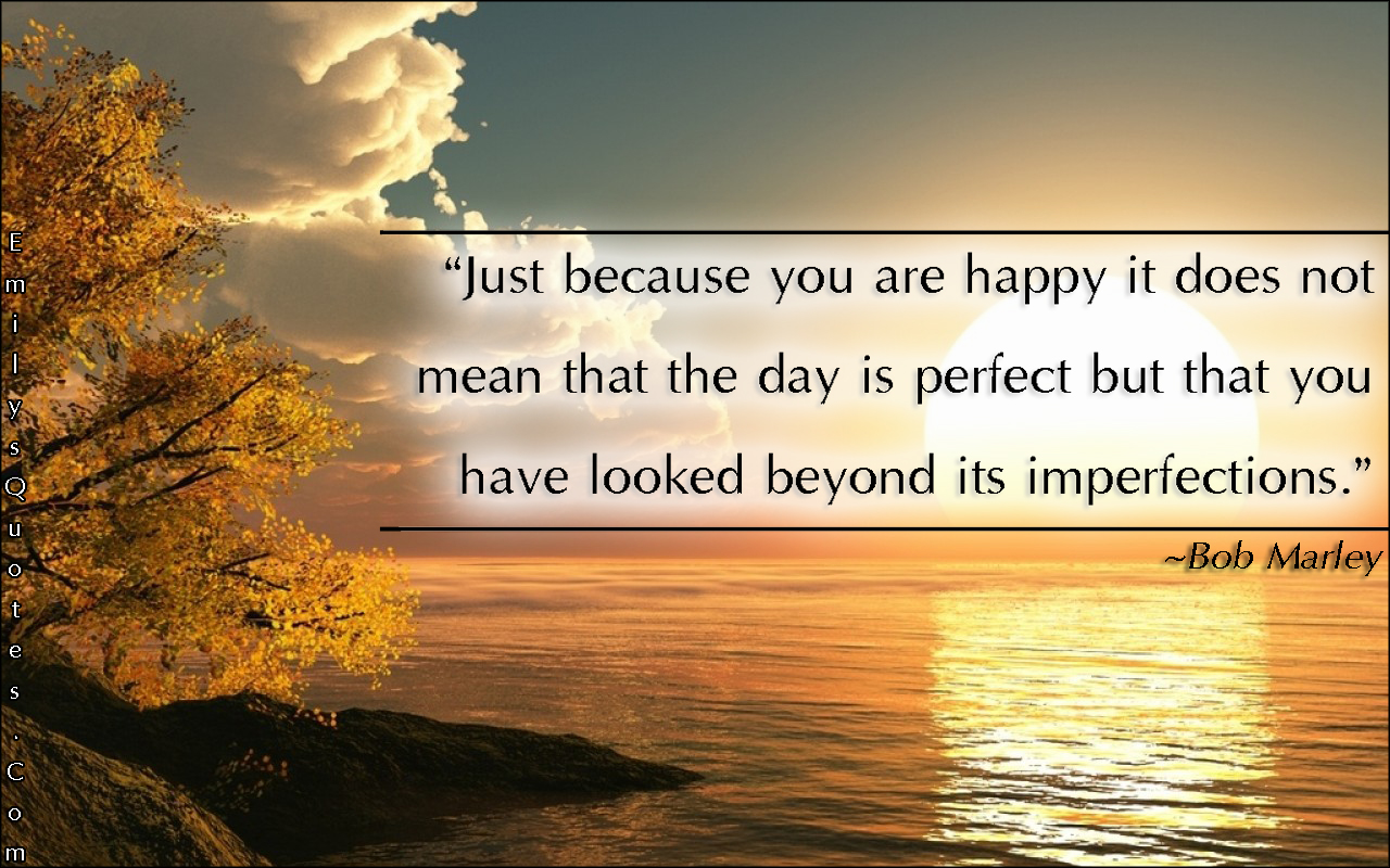 EmilysQuotes.Com - happy, inspirational, perfect, imperfection, experience, Bob Marley