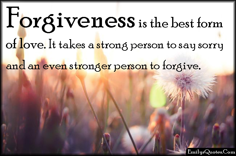 Love Forgiveness Quotes Classy Forgiveness Is The Best Form Of Loveit Takes A Strong Person To
