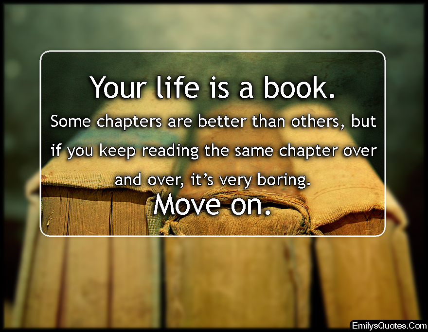 Your life is a book. Some chapters are better than others ...