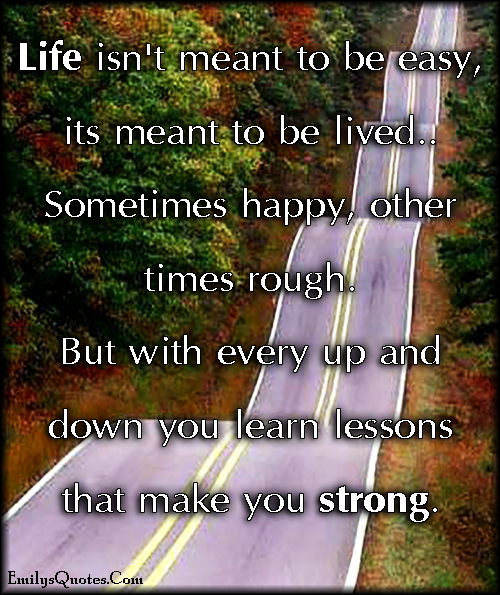 EmilysQuotes.Com - life, happy, rough, learning, strength, inspirational, understanding, lessons, unknown