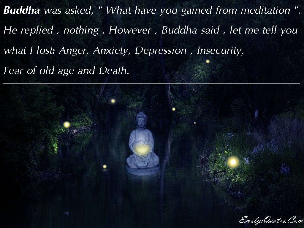 "Anxiety And Depression Quotes Buddha Was Asked ""what Have You Gained From Meditation""he"