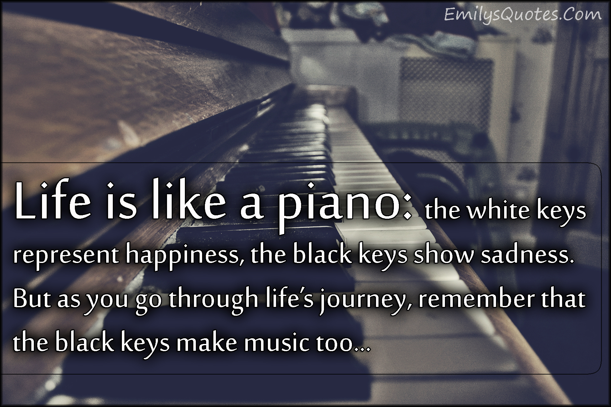 Quotes About Life And Happiness Life Is Like A Piano The White Keys Represent Happiness The