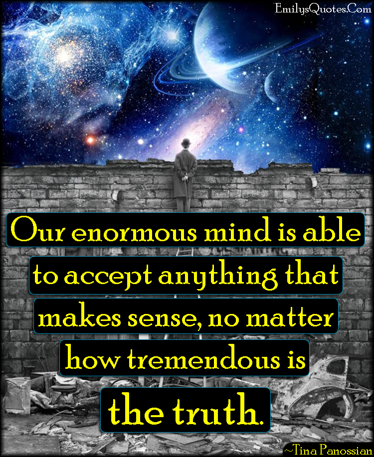 EmilysQuotes.Com - mind, accept, sense, truth, wisdom, life, Tina Panossian