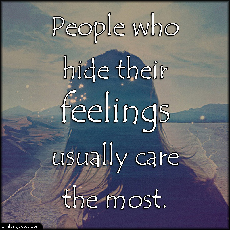 Quotes About Caring Classy People Who Hide Their Feelings Usually Care The Most  Popular