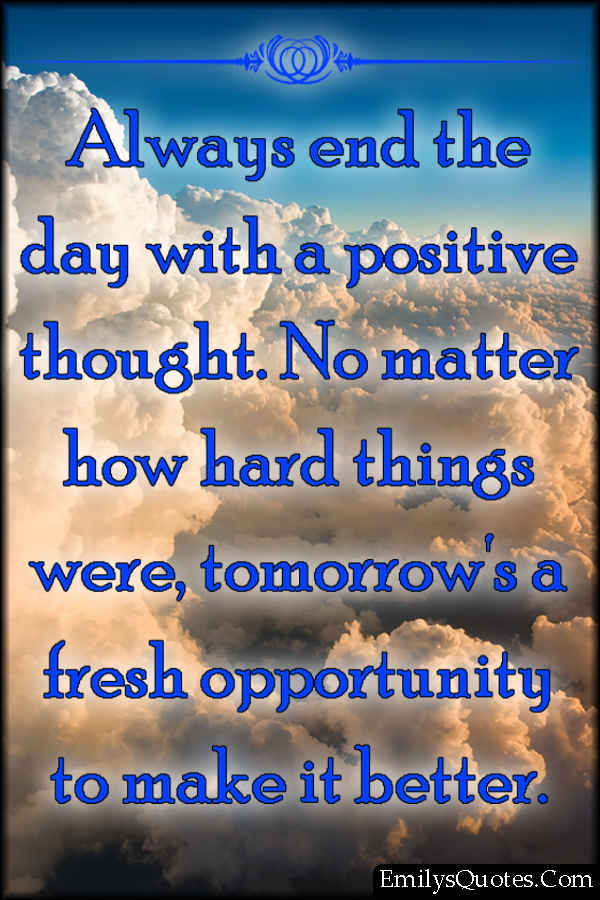 Thought Of The Day Motivational Captivating Always End The Day With A Positive Thoughtno Matter How Hard