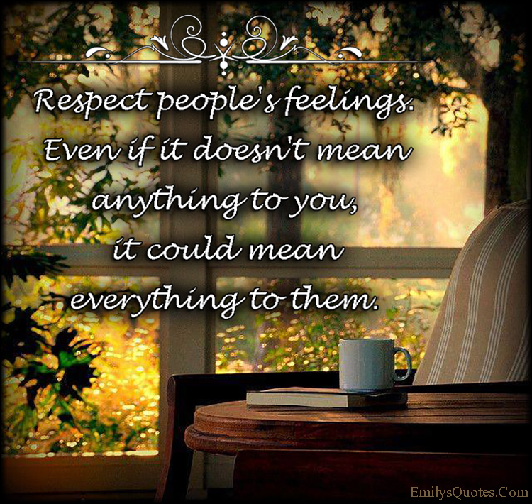EmilysQuotes.Com - respect, people, feelings, relationship, being a good person, unknown