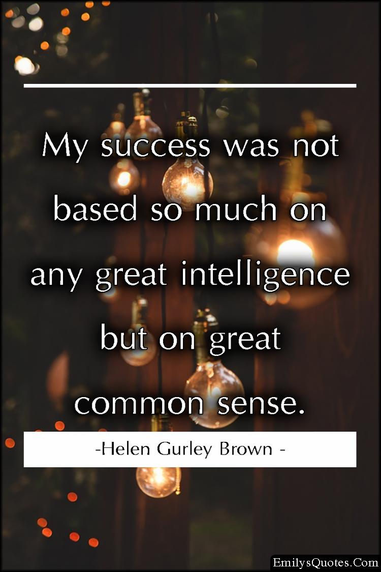 EmilysQuotes.Com - success, intelligence, common sense, reason, Helen Gurley Brown