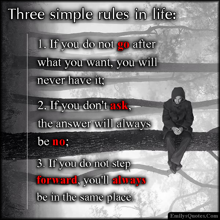 EmilysQuotes.Com - three, simple rules, life, understanding, advice, want, need, ask, answer, encouraging, consequences, unknown