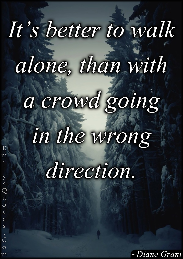 EmilysQuotes.Com - walk alone, crowd, people, choice, life, encouraging, Diane Grant
