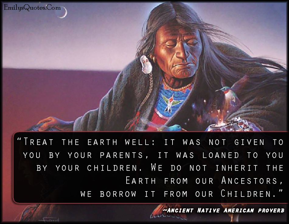 EmilysQuotes.Com - wisdom, relationship, Earth, nature, understanding, Ancient Native American proverb