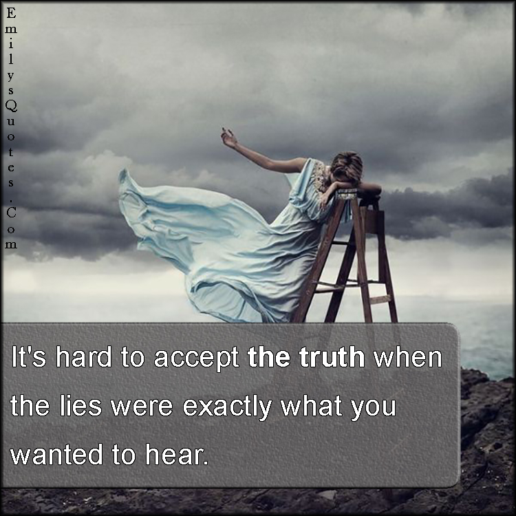 EmilysQuotes.Com - accept, truth, lies, need, choice, struggle, unknown