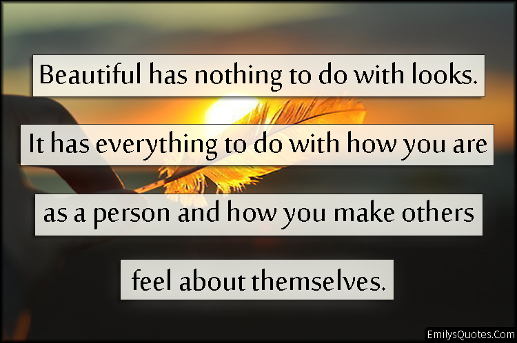 EmilysQuotes.Com - beauty, looks, feelings, being a good person, kindness, inspirational, unknown