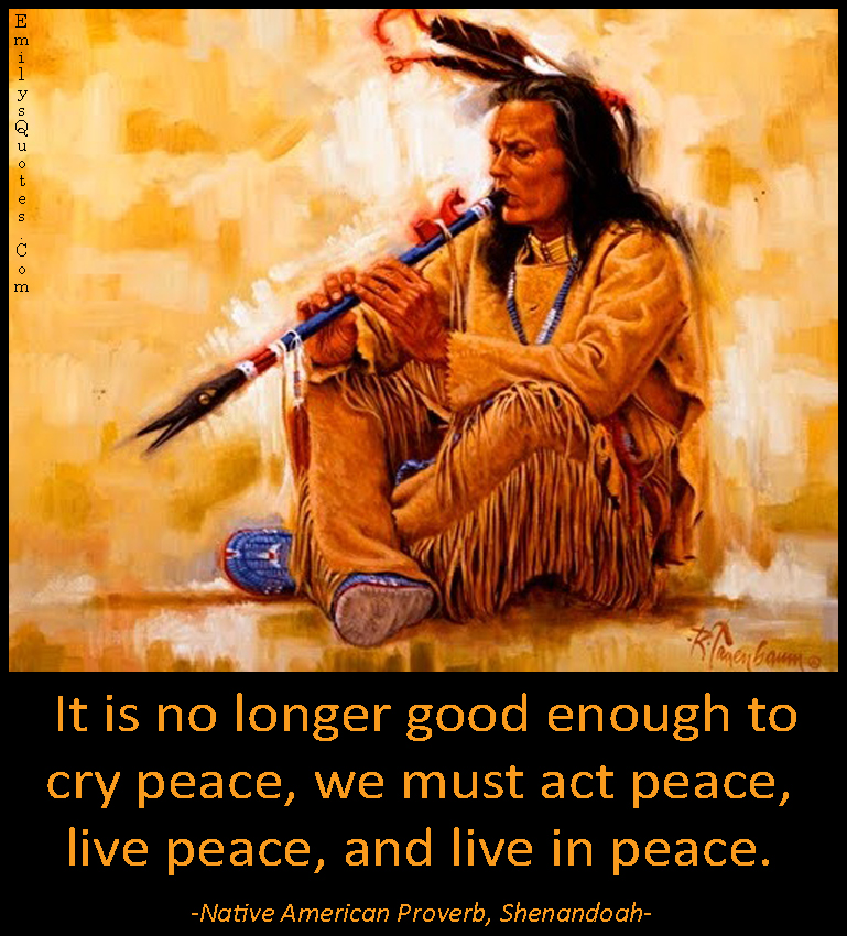 EmilysQuotes.Com - change, wisdom, peace, inspirational, understanding, life, Native American Proverb, Shenandoah