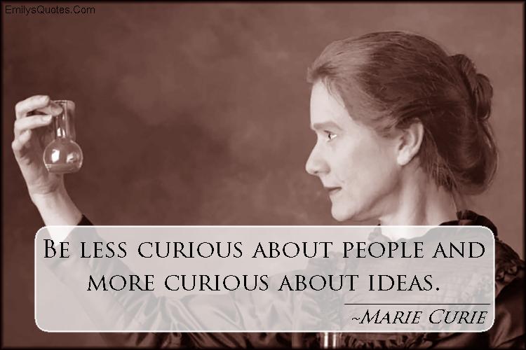 EmilysQuotes.Com - curious, people, ideas, intelligent, advice, Marie Curie