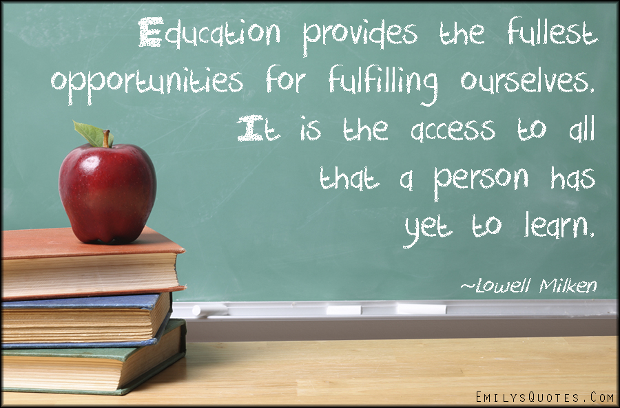 Education provides the fullest opportunities for fulfilling ...