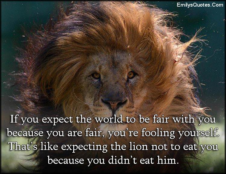 EmilysQuotes.Com - fair, world, mistake, fool, understanding, lion, life, unknown