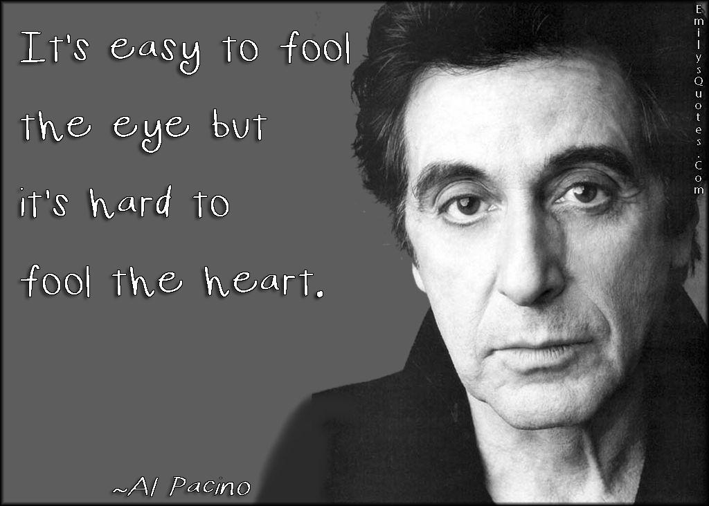 EmilysQuotes.Com - fool eye, heart, feelings, intelligent, Al Pacino