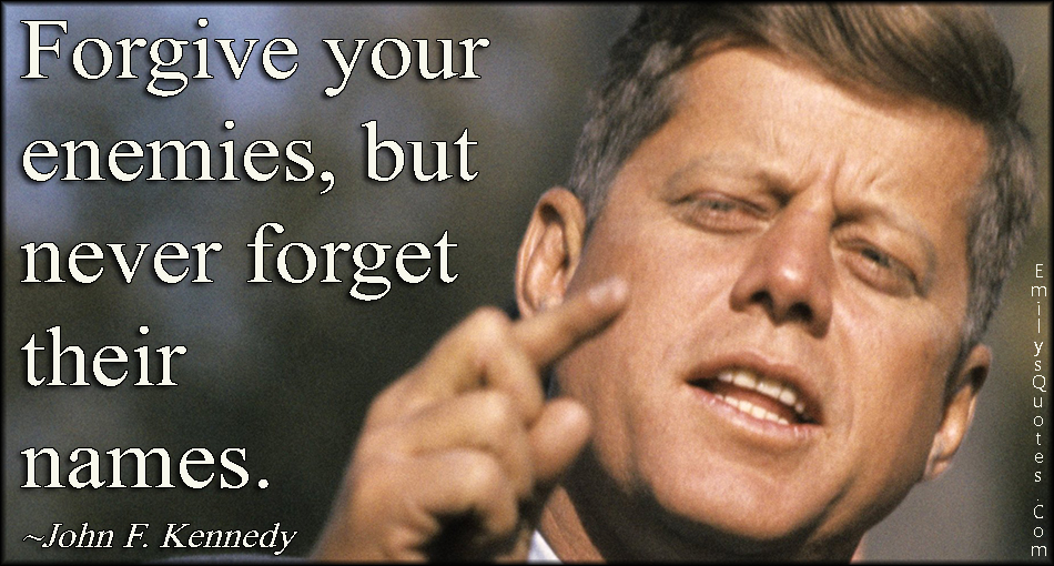 EmilysQuotes.Com - forgive, enemies, forget, remember, names, advice, intelligent,  John F. Kennedy