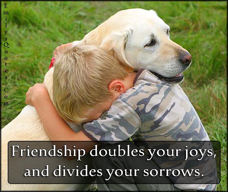 EmilysQuotes.Com - friendship, joy, sorrow, positive, inspirational, happy, unknown