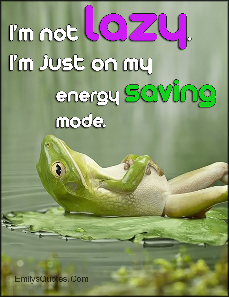 EmilysQuotes.Com - funny, lazy, energy saving mode, unknown