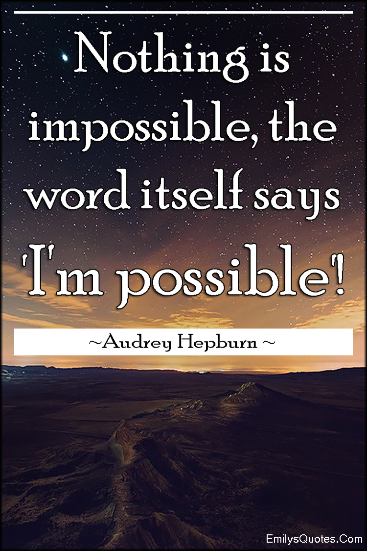 Inspirational Proverbs Nothing Is Impossible The Word Itself Says 'i'm Possible