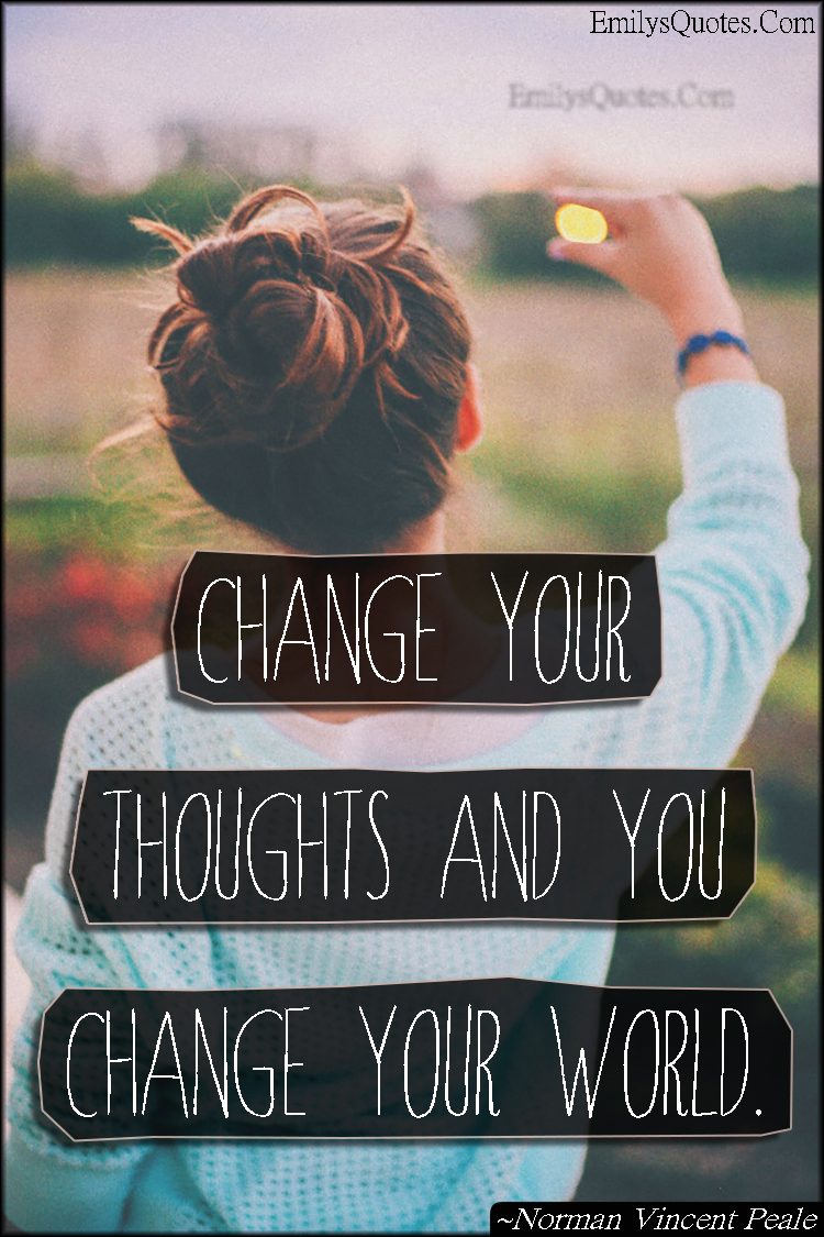 Inspirational Quotes To Change Your Life Change Your Thoughts And You Change Your World  Popular