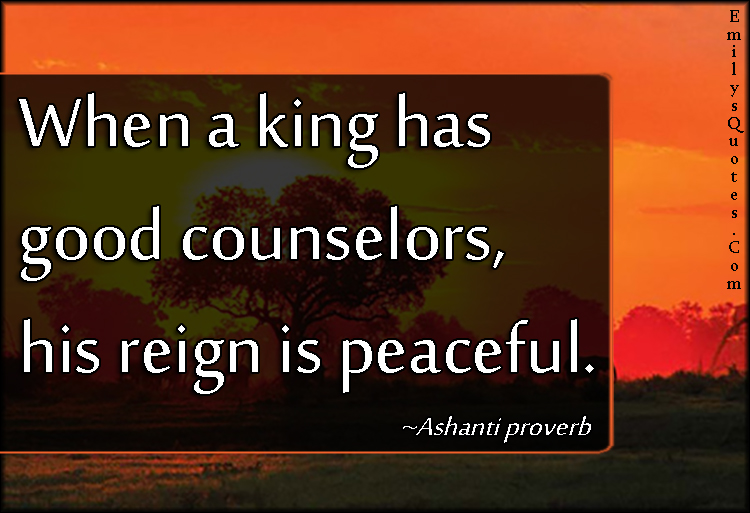 EmilysQuotes.Com - king, counselors, peace, wisdom, intelligent, Ashanti proverb