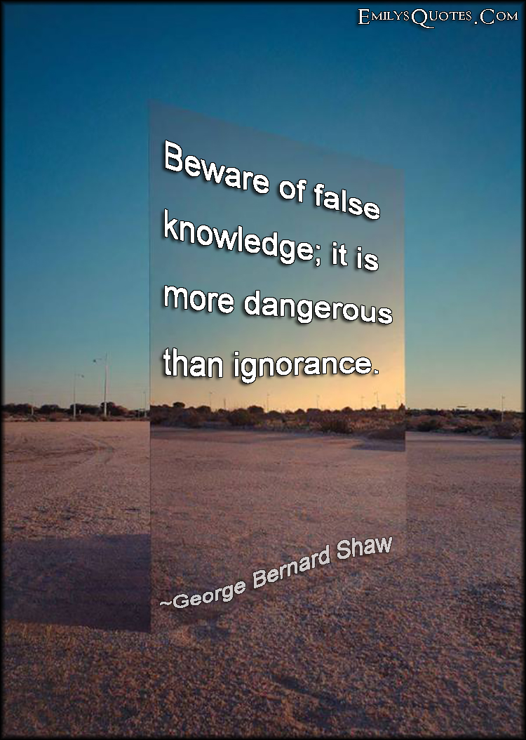 EmilysQuotes.Com - knowledge, danger, ignorance, wisdom, intelligent, false, George Bernard Shaw