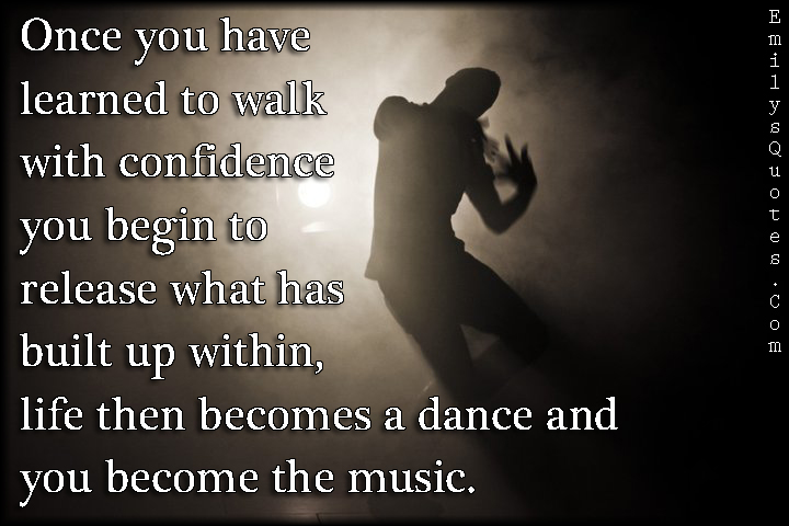 EmilysQuotes.Com - learning, confidence, life, freedom, dance, music, change, inspirational, unknown