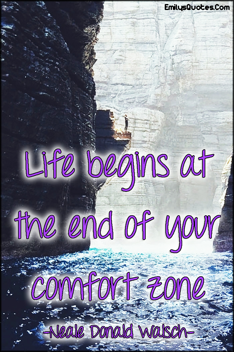 Encouraging Life Quotes Life Begins At The End Of Your Comfort Zone  Popular