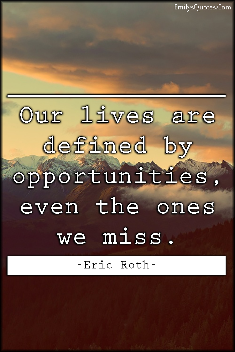 EmilysQuotes.Com - life, define, opportunity, chance, intelligent, consequences, Eric Roth