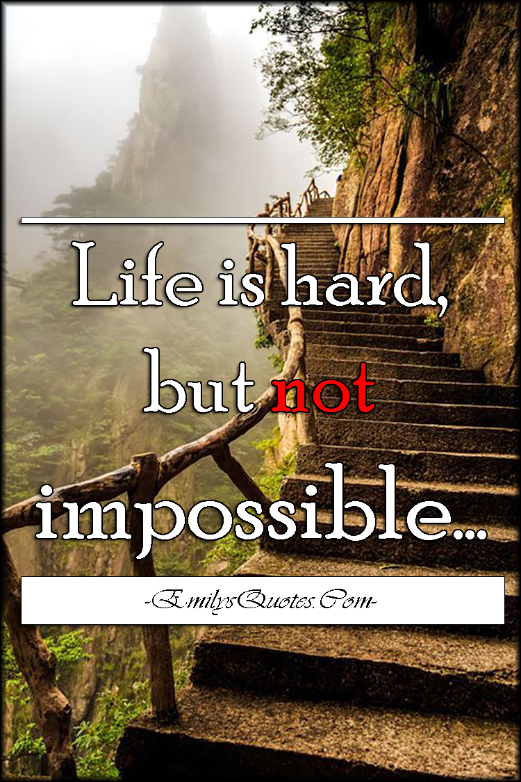 EmilysQuotes.Com - life, hard, impossible, inspirational, encouraging, motivational, unknown