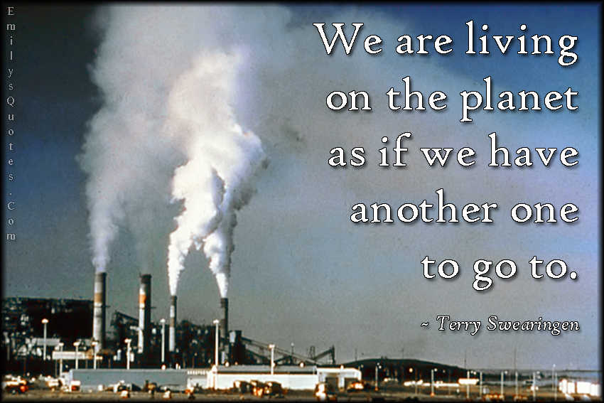 We Are Living On The Planet As If We Have Another One To Go To