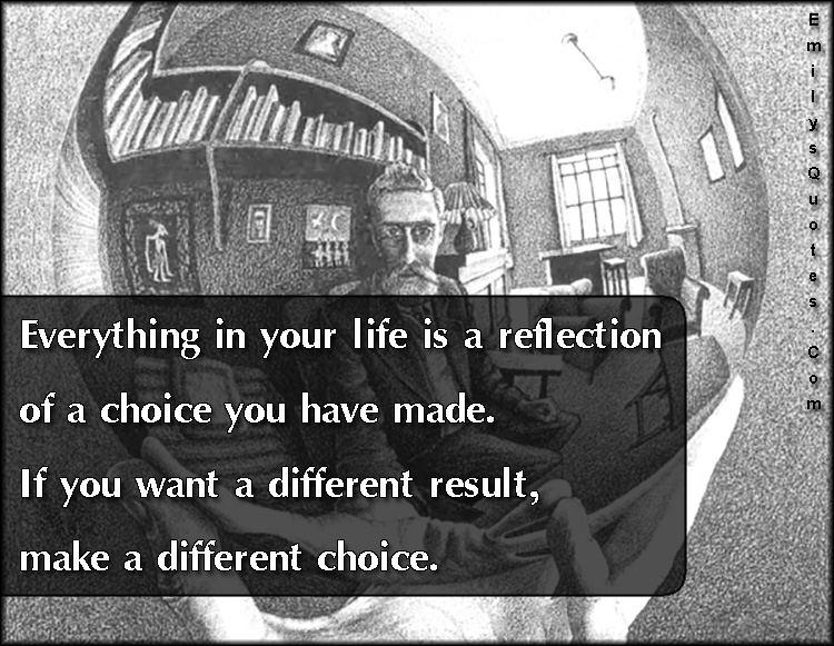 EmilysQuotes.Com - life, reflection, choice, result, decision, advice, consequences, intelligent, unknown