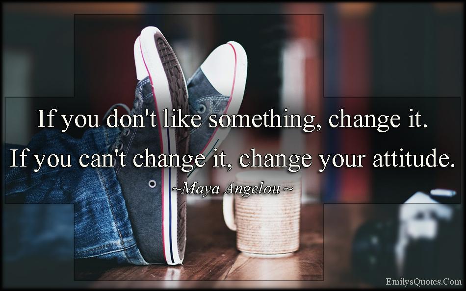 EmilysQuotes.Com - like, change, attitude, advice, intelligent, Maya Angelou