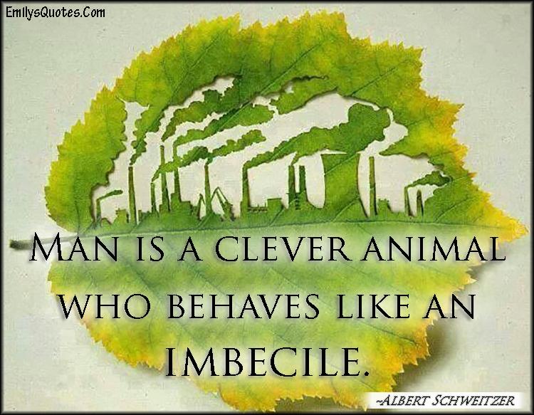 EmilysQuotes.Com - man, clever animal, imbecile, people, wisdom, intelligent, Albert Schweitzer
