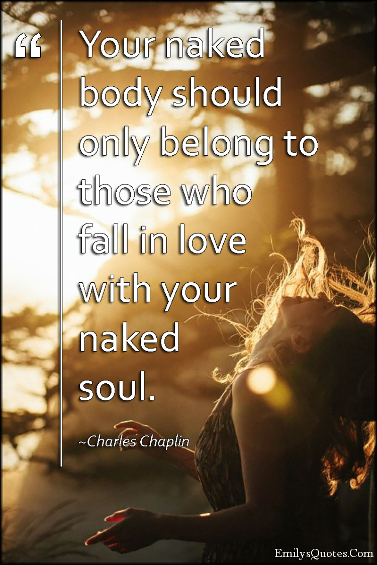 EmilysQuotes.Com - naked body, belong, naked soul, love, people, relationship, inspirational, Charles Chaplin