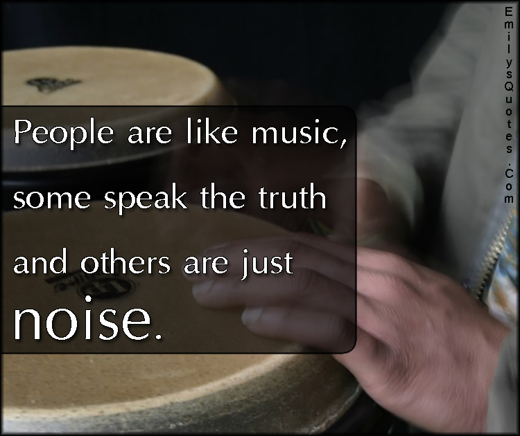 EmilysQuotes.Com - people, music, truth, noise, intelligent, unknown
