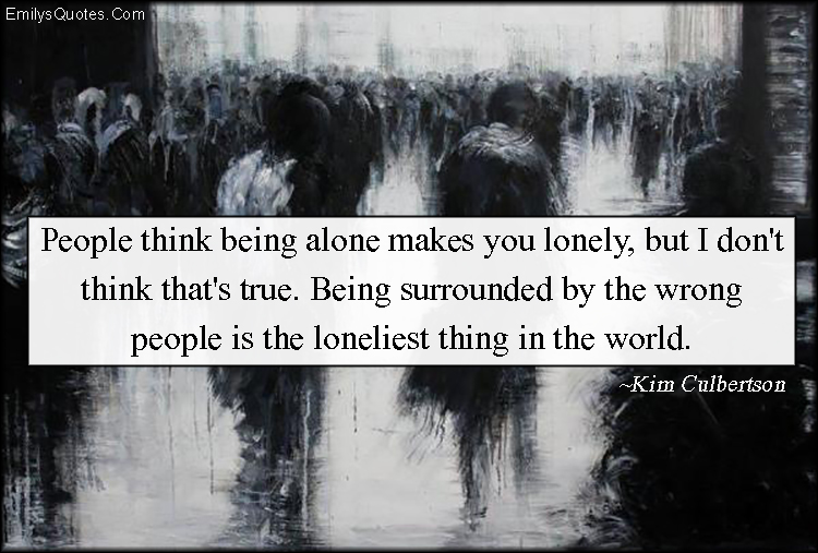 EmilysQuotes.Com - people, think, alone, lonely, wrong people, sad, feelings, experience, understanding, Kim Culbertson