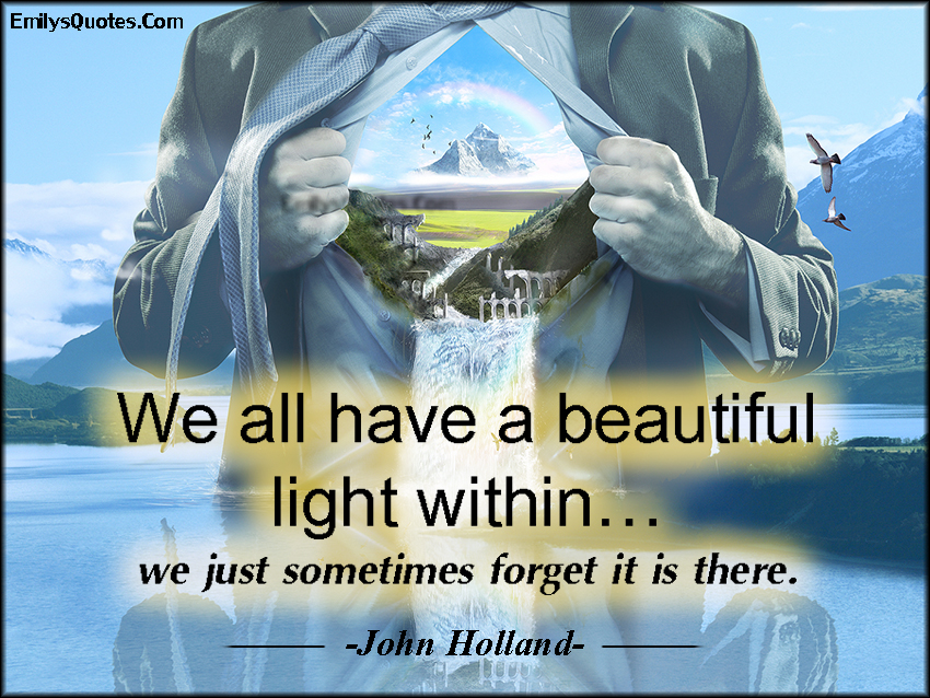 EmilysQuotes.Com - positive, amazing, inspirational, kind, beauty, light, forget, John Holland