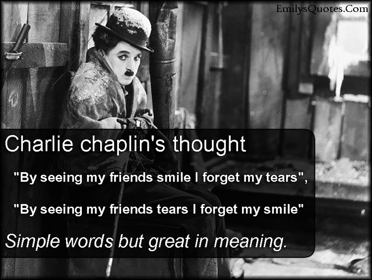 "Quotes About Smile And Friendship Stunning Charlie Chaplin's Thought ""by Seeing My Friends Smile I Forget My"
