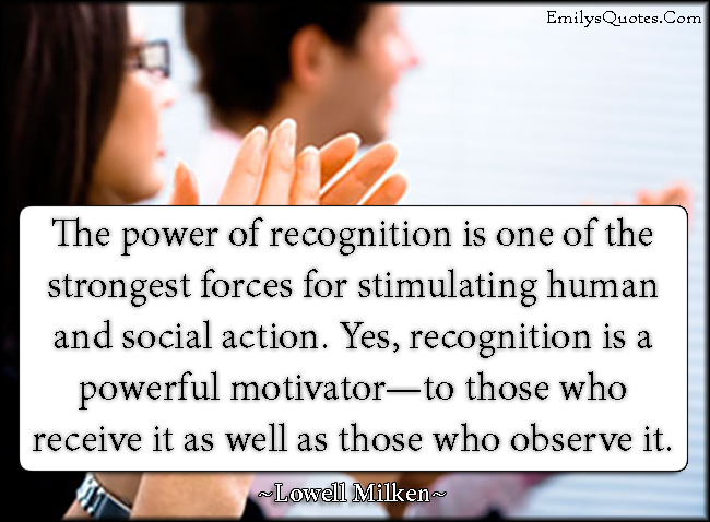EmilysQuotes.Com - power, recognition, strong, force, society, people, motivation, intelligent, Lowell Milken